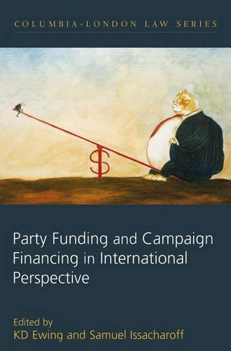 Party Funding and Campaign Financing in International Perspective (Columbia London Law) (1847312535) by Ewing, Keith; Issacharoff, Samuel
