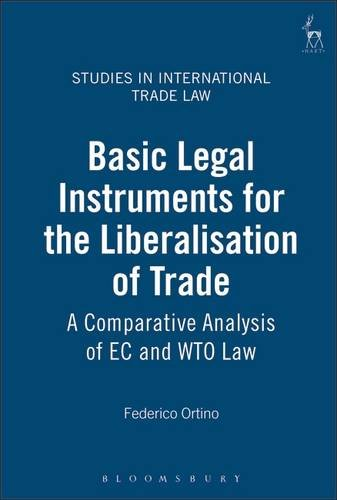 9781847312594: Basic Legal Instruments for the Liberalisation of Trade: A Comparative Analysis of EC and WTO Law (Studies in International Trade Law)