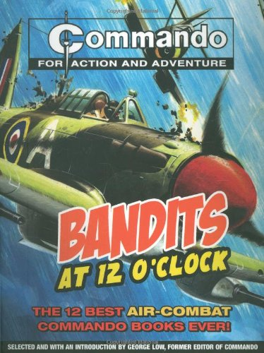 9781847321282: Commando: Bandits at 12 O'Clock: The Twelve Most High Flying Commando Comic Books Ever! (Commando for Action and Adventure)