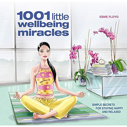 9781847321466: 1001 Little Wellbeing Miracles: Simple Secrets for Staying Happy and Relaxed