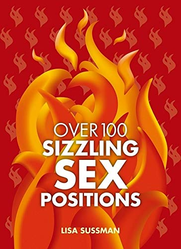 Over 100 Sizzling Sex Positions: Sussman, Lisa