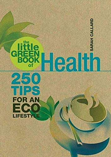 9781847322265: The Little Green Book of Health: 250 Tips for an Eco Lifestyle (Little Green Books)