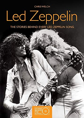 Led Zeppelin: The Stories Behind Every Led Zeppelin Song (Stories Behind the Songs) (9781847322869) by Welch, Chris