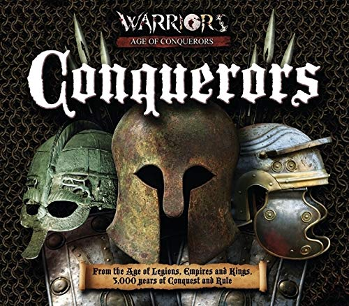 9781847322937: Conquerors: From the Age of Legions, Empires and Kings, 3000 Years of Conquest and Rule (Warrios Age of Conquerors)