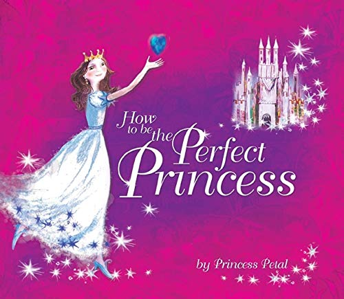 9781847323262: How to Be the Perfect Princess
