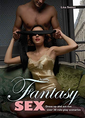 9781847323620: Fantasy Sex: Dress Up and Act Out Over 30 Role-Play Scenarios