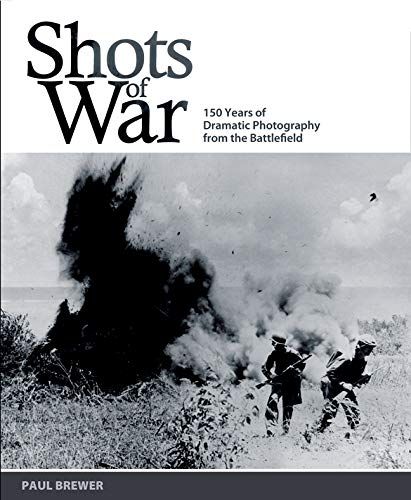 Shots of War: 150 Years of Dramatic Photography from the Battlefield (1847323650) by Paul Brewer