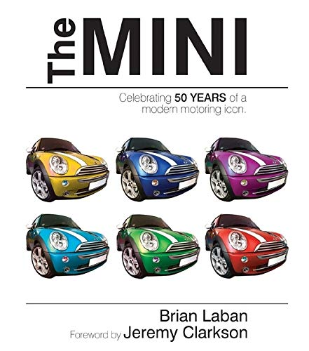 The Mini: Celebrating 50 Years of a Modern Motoring Icon (1847323731) by Brian Laban