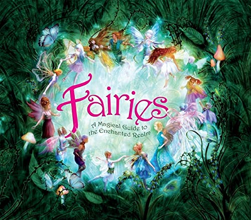 Fairies: A Magical Guide to the Enchanted Realm: Maloney, Alison