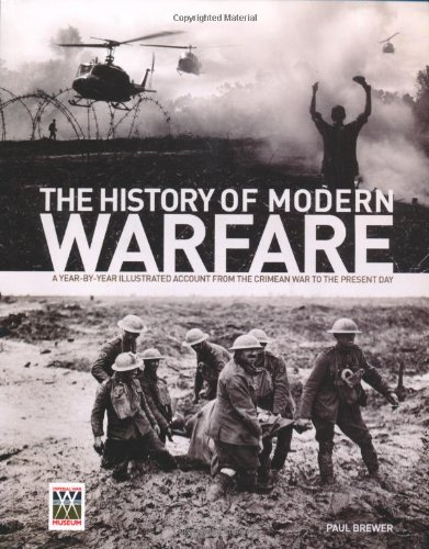 The History of Modern Warfare: A Year-by-year Illustrated Account from the Crimean War to the ...