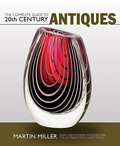 9781847325051: The Complete Guide to 20th Century Antiques: Over 4,000 Modern Antiques and Collectables with Guide Prices