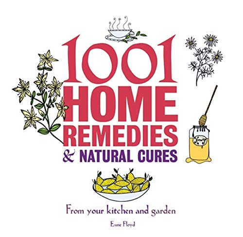 9781847325181: 1001 Home Remedies & Natural Cures: From Your Kitchen and Garden