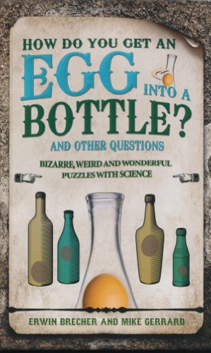 How Do You Get an Egg into a Bottle?: And Other Puzzles: 101 Weird, Wonderful and Wacky Puzzles with Science (1847325270) by Erwin Brecher; Mike Gerrard