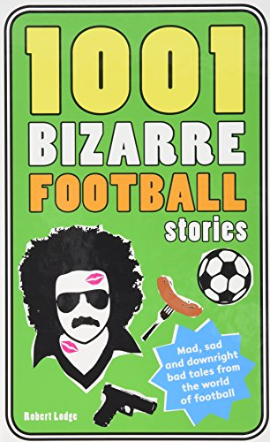 9781847325419: 1001 Bizarre Football Stories: Daft Footballers, Mad Managers, Crazy Chairman and Foolish Fans (1001 Ridiculous)