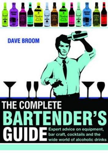 9781847326430: The Complete Bartender's Guide: Expert Advice on Equipment, Bar Craft, Cocktails and the Wide World of Alcoholic Drinks