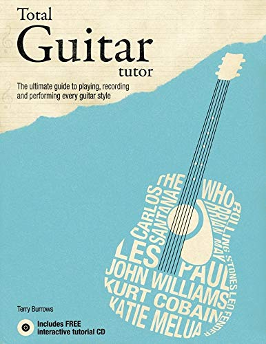 9781847326669: Total Guitar Tutor: The Ultimate Guide to Playing, Recording and Performing Every Guitar Style