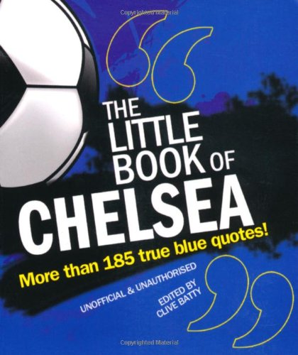 9781847326812: Little Book of Chelsea: More Than 185 True Blue Quotes! (The Little Book of Soccer)