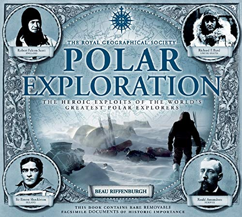 Polar Exploration: The Heroic Exploits of the World's Greatest Polar Explorers: Riffenburgh, ...