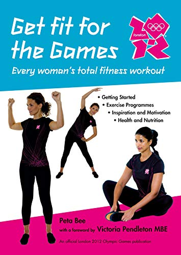 Get Fit for the Games: Every Woman's: Bee, Peta