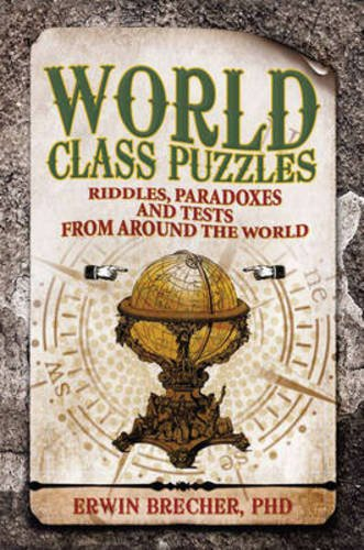 World Class Puzzles: Riddles, Paradoxes and Tests from Around the World (1847327273) by Brecher PhD, Erwin