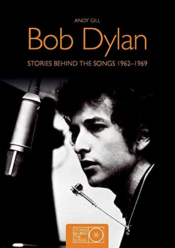 Bob Dylan: Stories Behind the Songs 1962-1969: Andy Gill