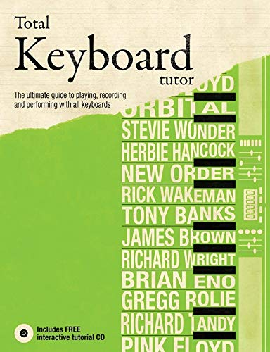 9781847328038: Total Keyboard Tutor: The UItimate Guide to Playing, Recording and Performing with All Keyboards