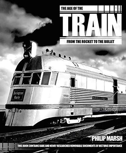9781847329035: The Age of the Train: From the Rocket to the Bullet [With Memorabilia]
