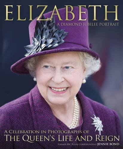 Elizabeth: The Diamond Jubilee: A Diamond Jubilee Portrait: Jennie Bond