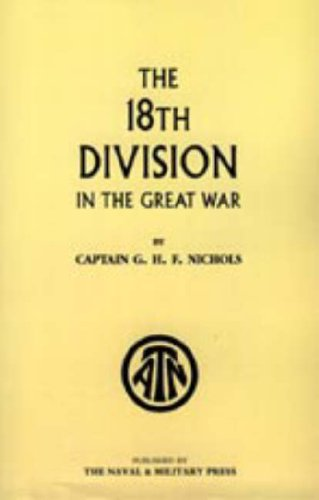 The 18th Division in The Great War (Hardback): G. H. F. Nichols