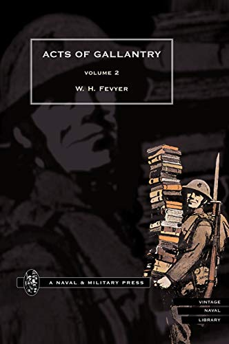 ACTS OF GALLANTRY Vol 2.: By W. H Fevyer