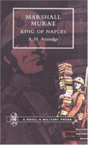 Marshal Murat King of Naples: A. Hilliard Atteridge