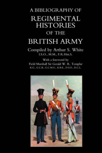 BIBLIOGRAPHY of REGIMENTAL HISTORIES of the BRITISH ARMY.: by Arthur S White.