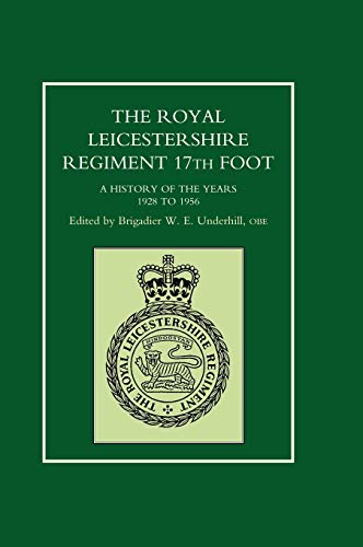 9781847341426: ROYAL LEICESTERSHIRE REGIMENT, 17TH FOOT A history of the years 1928 to 1956.