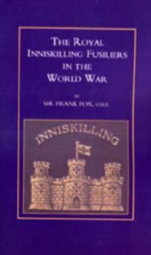 Royal Inniskilling Fusiliers in the World War (1914-1918) 2003 (Hardback): Frank Fox