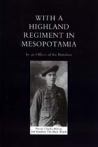 With a Highland Regiment (2nd Battalion the Black Watch ) in Mesopotamia: An Officer Of The ...