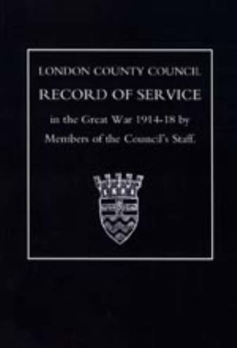 London County Council Record of War Service (1914 18): Members Of The Council's Staff