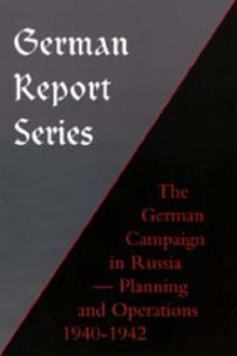 9781847342553: GERMAN REPORT SERIES: GERMAN CAMPAIGN IN RUSSIA - PLANNING AND OPERATIONS 1940-1942