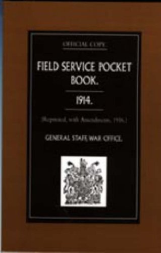 FIELD SERVICE POCKET BOOK 1914 (Reprinted, with Amendments, 1916.): General Staff, War Office ...