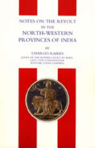 Notes on the Revolt in the North-Western Provinces of India (Indian Mutiny 1857): Raikes Charles ...