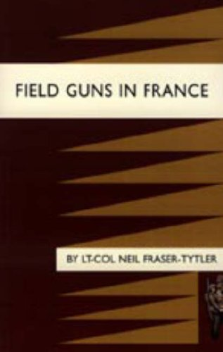 Field Guns in France: Neil Fraser-Tytler