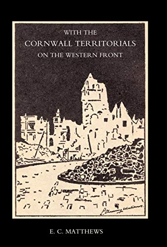 With the Cornwall Territorials on the Western Front 2004: Being the History of the Fifth Battalion,...