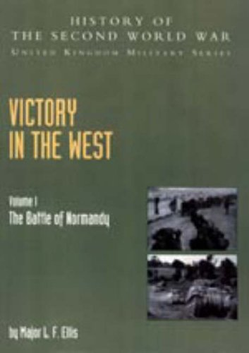 9781847344205: Victory in the West 2004: v. I: The Battle of Normandy: History of the Second World War: United Kingdom Military Series: Official Campaign History
