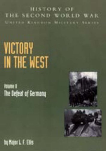 9781847344212: Victory in the West 2004: v. II: The Defeat of Germany: History of the Second World War: United Kingdom Military Series: Official Campaign History