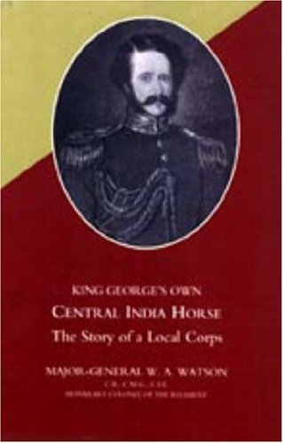 King Georges Own Central India Horse: Major General W. A. Watson