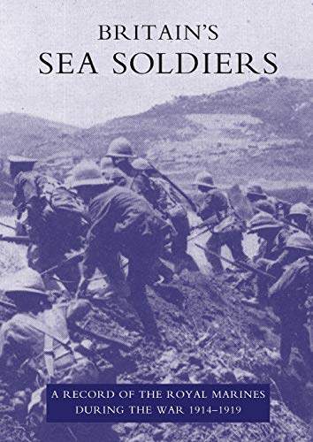 Britain's Sea Soldiers: a Record of the Royal Marines During the War 1914-1919: Blumberg, H. E...
