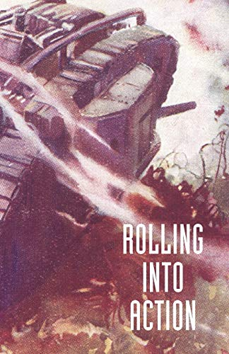 9781847347268: ROLLING INTO ACTION: MEMOIRS OF A TANK CORPS SECTION COMMANDER