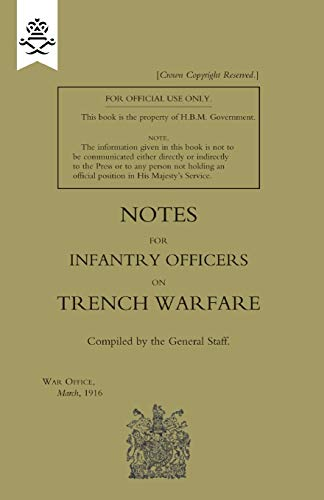 Notes for Infantry Officers on Trench Warfare, March 1916: The General Staff