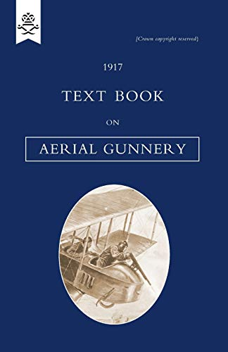 1917 Text Book on Aerial Gunnery: H. M. S. O. June 1917 H. M. S. O. June 1917