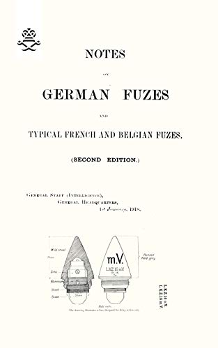 Notes on German Fuzes and Typical French and Belgian Fuzes, 1918 Second Edition: 1918, General ...