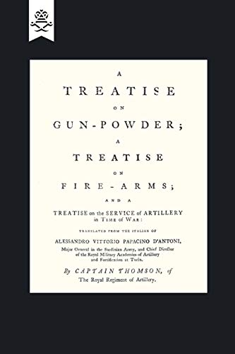 9781847348401: A Treatise On Gun-Powder; A Treatise On Fire-Arms; And A Treatise On The Service Of Artillery In Time Of War